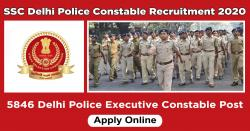 SSC Delhi Police Constable Recruitment 2020: 5846 Delhi Police Executive Constable Post